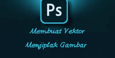Cara Membuat Vektor dengan Menjiplak Gambar di Photoshop