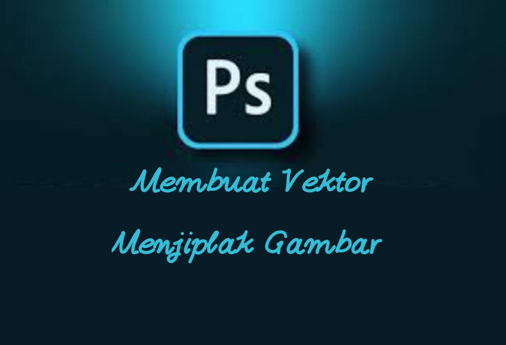 cara-membuat-vektor-dengan-menjiplak-gambar-di-photoshop