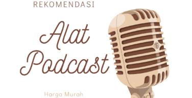 Rekomendasi Alat Podcast dengan Harga Murah