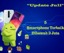 Update 5 Smartphone Terbaik Bulan Juli (Dibawah 3 Juta)