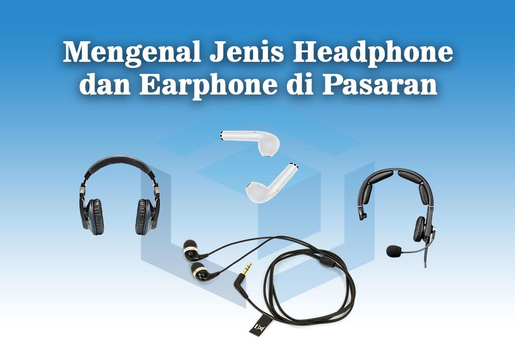 Mengenal jenis headphone dan earphone di pasaran