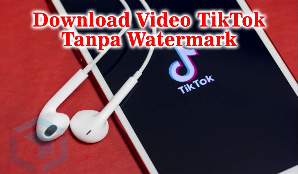 2 cara terbaru download video TikTok tanpa watermark