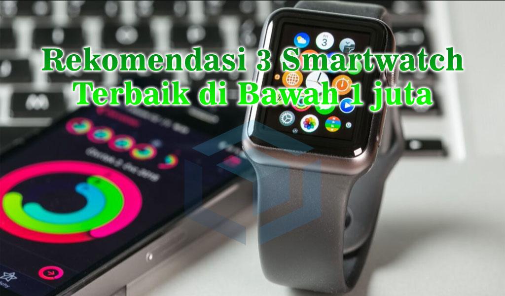 Rekomendasi 3 Smartwatch dibawah 1 juta tahun 2021